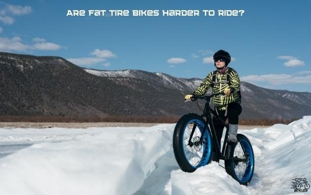 Are Fat Tire Bikes Harder to Ride?