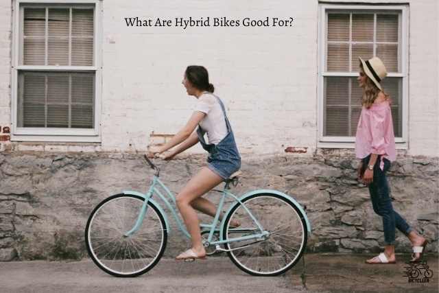 What Are Hybrid Bikes Good For_